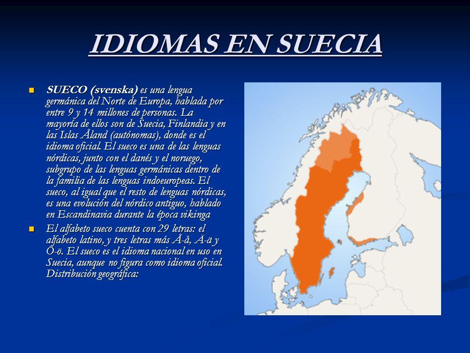 IDIOMAS EN SUECIA SUECO (svenska) es una lengua germánica del Norte de Europa, hablada por entre 9 y 14 millones de personas. La mayoría de ellos son