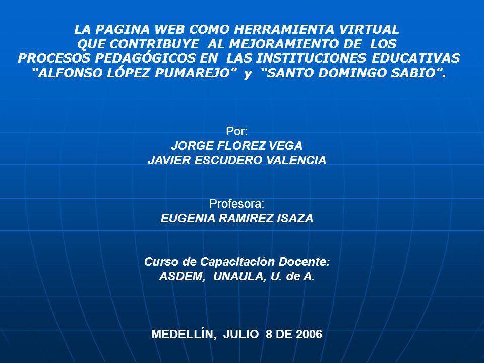 LA PAGINA WEB COMO HERRAMIENTA VIRTUAL QUE CONTRIBUYE AL MEJORAMIENTO DE LOS PROCESOS PEDAGÓGICOS EN LAS INSTITUCIONES EDUCATIVAS ALFONSO LÓPEZ PUMAREJO y SANTO DOMINGO SABIO.