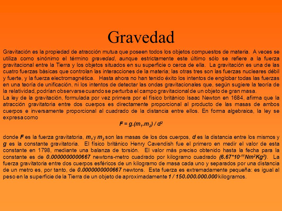 Gravitación es la propiedad de atracción mutua que poseen todos los objetos compuestos de materia. A veces se utiliza como sinónimo el término graveda