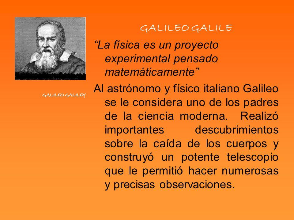 GALILEO GALILEY GALILEO GALILE La física es un proyecto experimental pensado matemáticamente Al astrónomo y físico italiano Galileo se le considera un