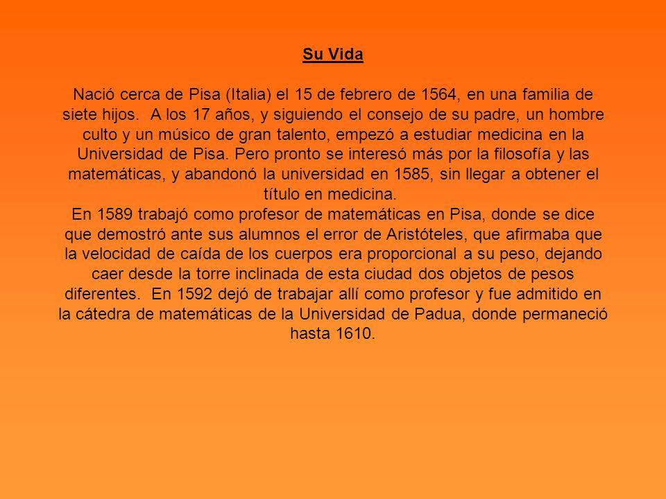 Su Vida Nació cerca de Pisa (Italia) el 15 de febrero de 1564, en una familia de siete hijos. A los 17 años, y siguiendo el consejo de su padre, un ho