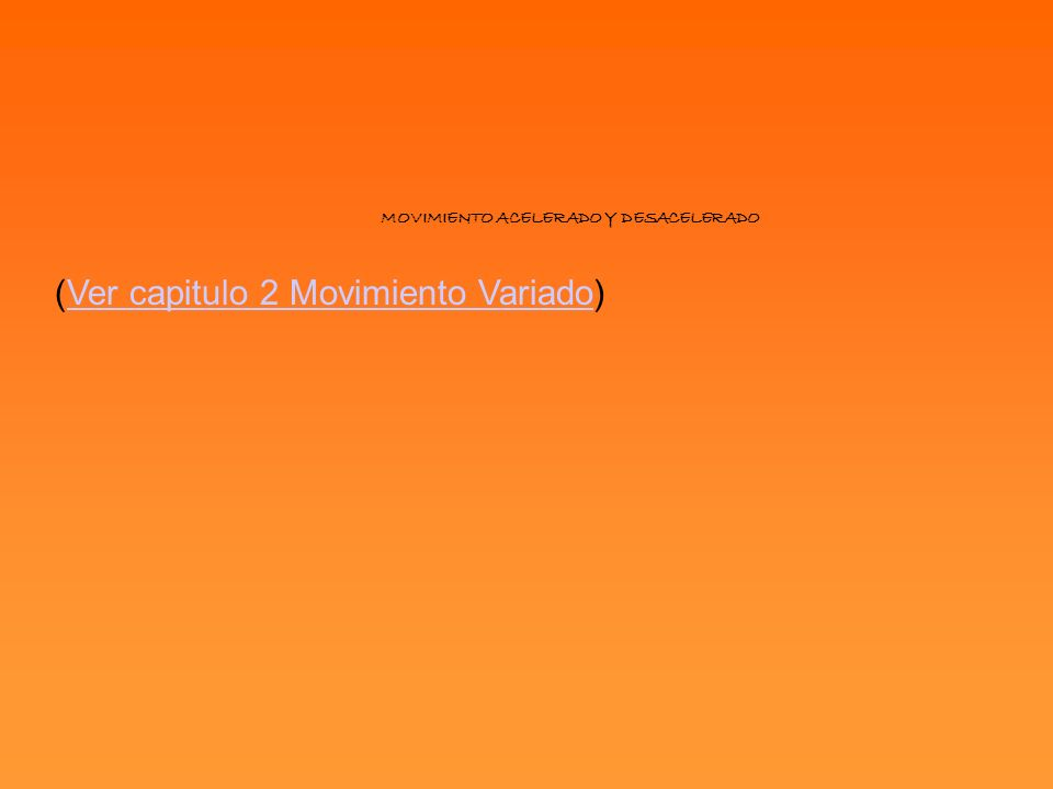 MOVIMIENTO ACELERADO Y DESACELERADO (Ver capitulo 2 Movimiento Variado)Ver capitulo 2 Movimiento Variado