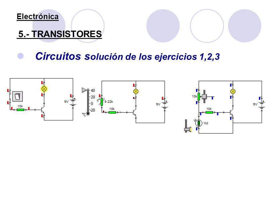 Electrónica 5.- TRANSISTORES Circuitos s olución de los ejercicios 1,2,3