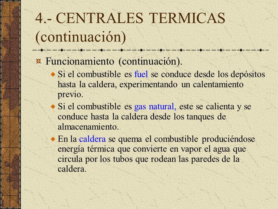 4.- CENTRALES TERMICAS (continuación) Funcionamiento (continuación). Si el combustible es fuel se conduce desde los depósitos hasta la caldera, experi