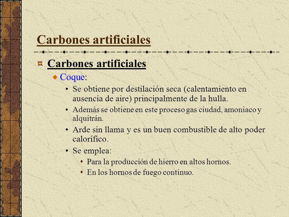 Carbones artificiales Coque: Se obtiene por destilación seca (calentamiento en ausencia de aire) principalmente de la hulla. Además se obtiene en este
