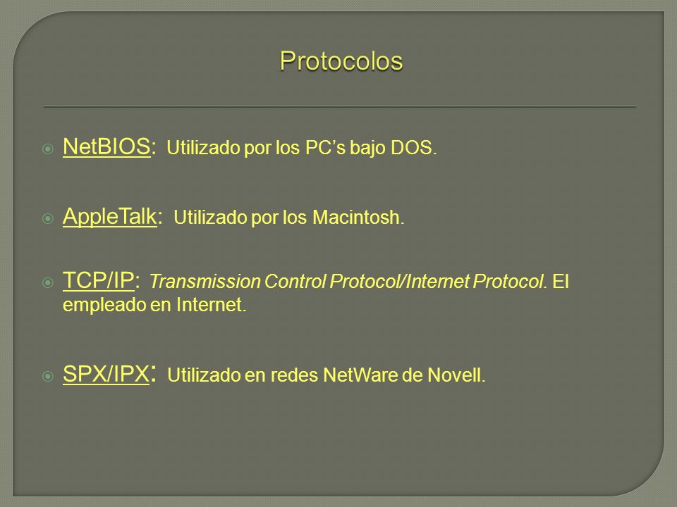 NetBIOS: Utilizado por los PCs bajo DOS. AppleTalk: Utilizado por los Macintosh. TCP/IP: Transmission Control Protocol/Internet Protocol. El empleado