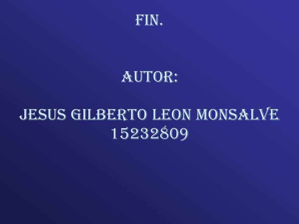 Fin. Autor: jesus gilberto leon monsalve 15232809