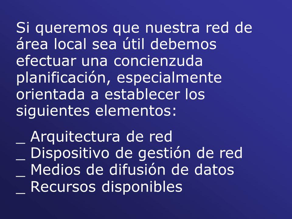 Si queremos que nuestra red de área local sea útil debemos efectuar una concienzuda planificación, especialmente orientada a establecer los siguientes