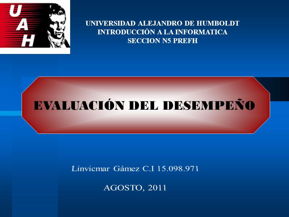EVALUACIÓN DEL DESEMPEÑO UNIVERSIDAD ALEJANDRO DE HUMBOLDT INTRODUCCIÓN A LA INFORMATICA SECCION N5 PREFH