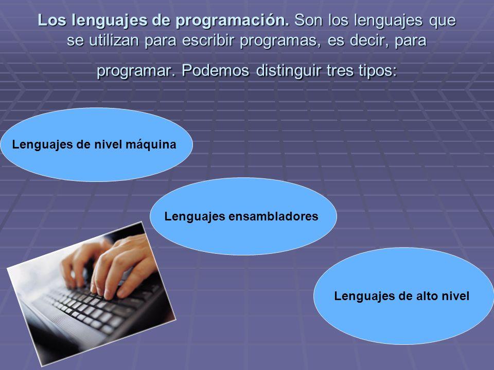 Los lenguajes de programación. Son los lenguajes que se utilizan para escribir programas, es decir, para programar. Podemos distinguir tres tipos: Len