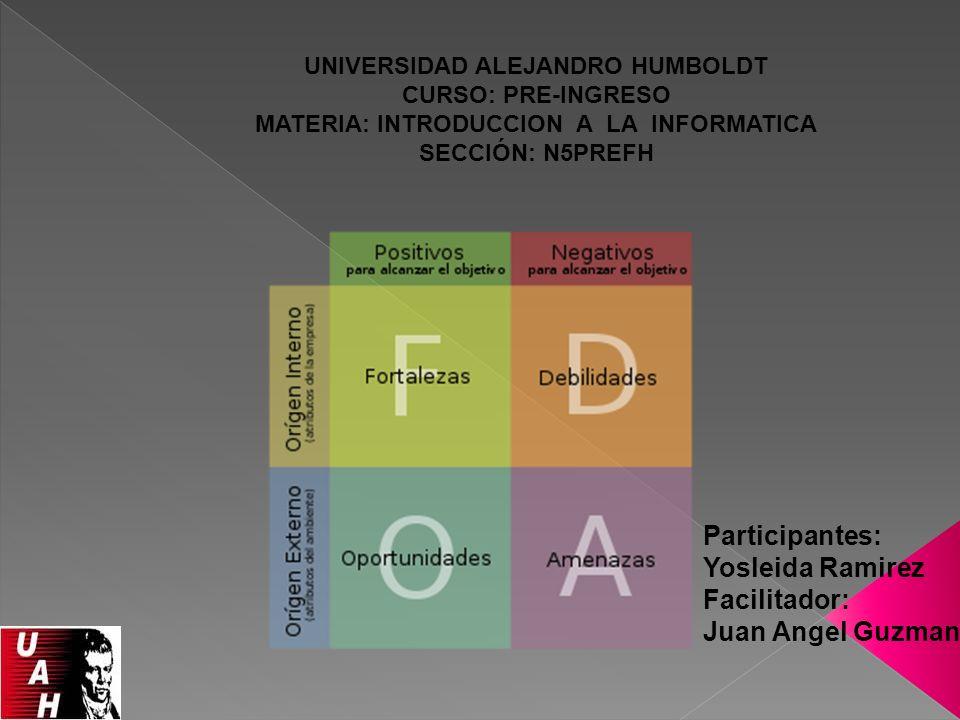 UNIVERSIDAD ALEJANDRO HUMBOLDT CURSO: PRE-INGRESO MATERIA: INTRODUCCION A LA INFORMATICA SECCIÓN: N5PREFH Participantes: Yosleida Ramirez Facilitador: