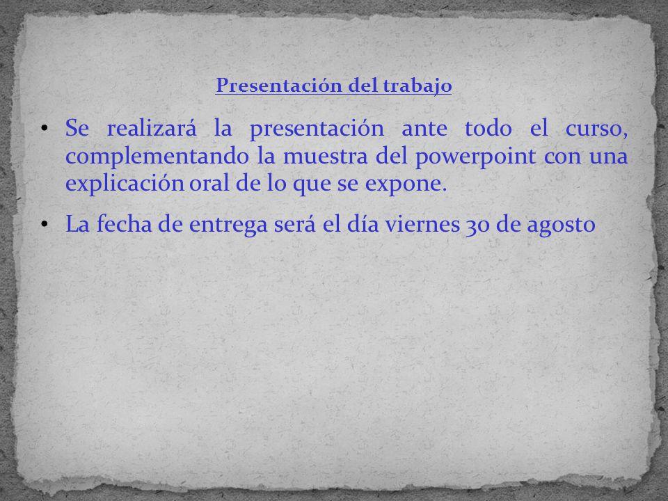 Presentación del trabajo Se realizará la presentación ante todo el curso, complementando la muestra del powerpoint con una explicación oral de lo que