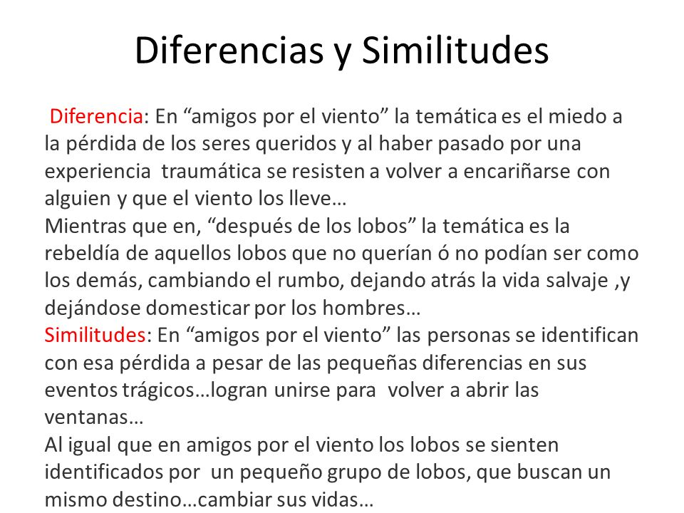 Diferencias y Similitudes Diferencia: En amigos por el viento la temática es el miedo a la pérdida de los seres queridos y al haber pasado por una exp