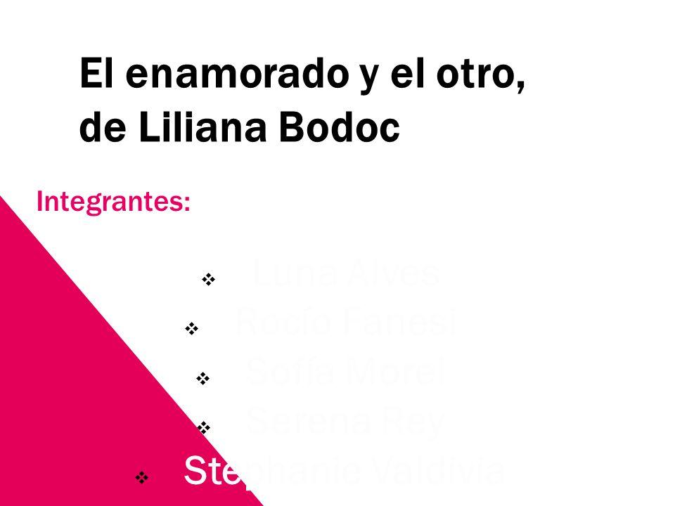 El enamorado y el otro, de Liliana Bodoc Integrantes: Luna Alves Rocío Fanesi Sofía Morel Serena Rey Stephanie Valdivia