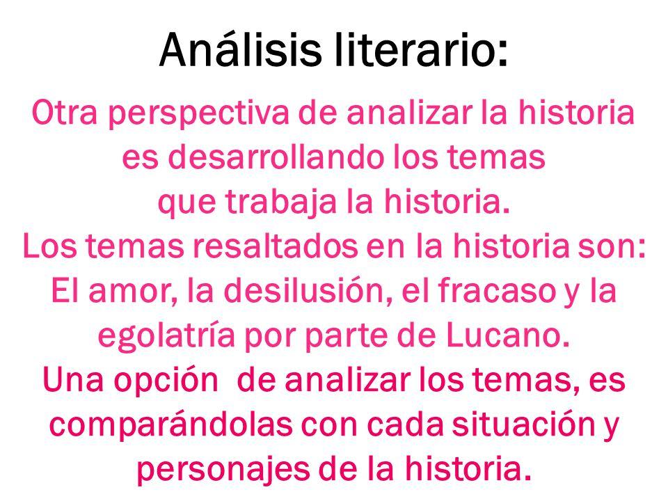 Análisis literario: Otra perspectiva de analizar la historia es desarrollando los temas que trabaja la historia. Los temas resaltados en la historia s