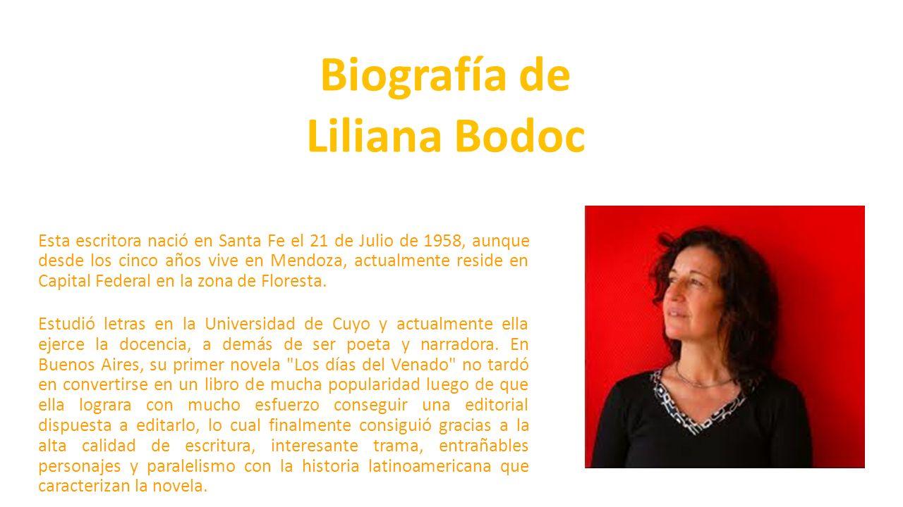 Biografía de Liliana Bodoc Esta escritora nació en Santa Fe el 21 de Julio de 1958, aunque desde los cinco años vive en Mendoza, actualmente reside en