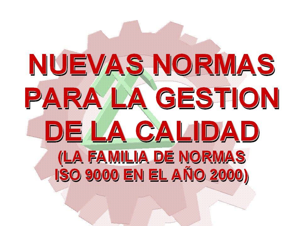La Familia de Normas ISO 9000 En el año 2000 ISO 9001 Sistemas de Gestión de la Calidad.