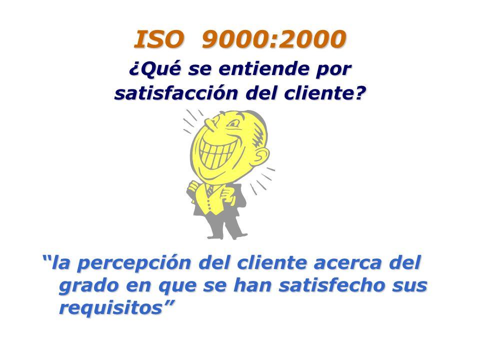 ISO 9000:2000 ¿Qué es un requisito? necesidad o expectativa establecida o habitualmente implícita u obligatoria