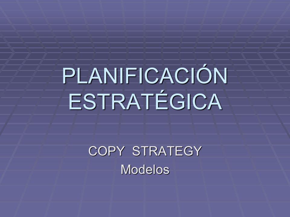 PLANIFICACIÓN ESTRATÉGICA COPY STRATEGY Modelos