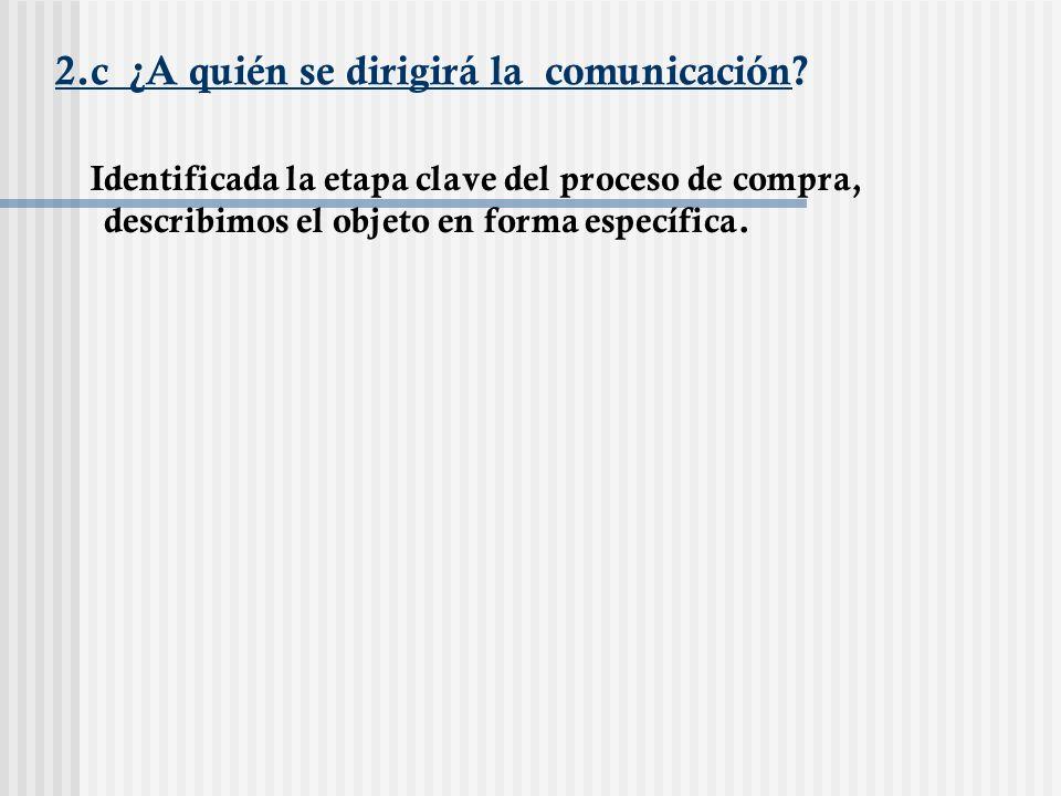 2.c ¿A quién se dirigirá la comunicación? Identificada la etapa clave del proceso de compra, describimos el objeto en forma específica.