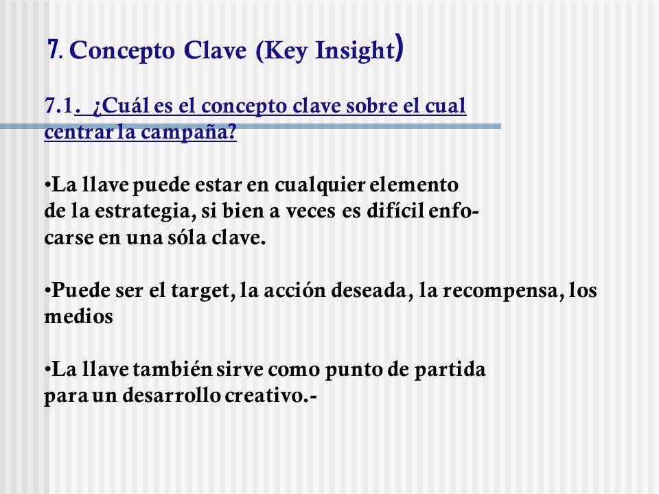 7. Concepto Clave (Key Insight ) 7.1. ¿Cuál es el concepto clave sobre el cual centrar la campaña? La llave puede estar en cualquier elemento de la es