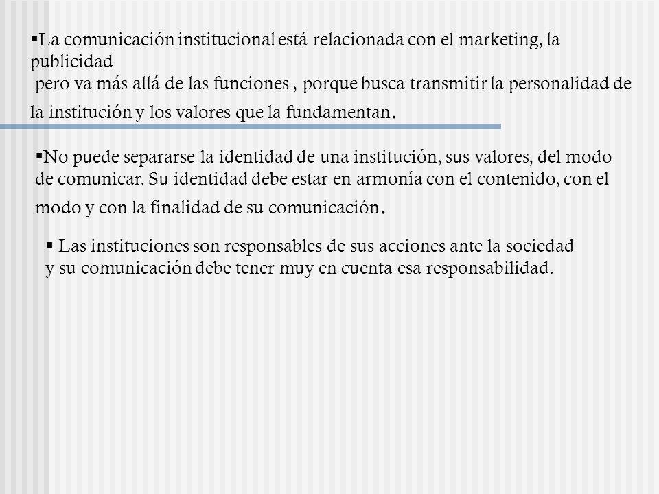 La comunicación institucional está relacionada con el marketing, la publicidad pero va más allá de las funciones, porque busca transmitir la personali