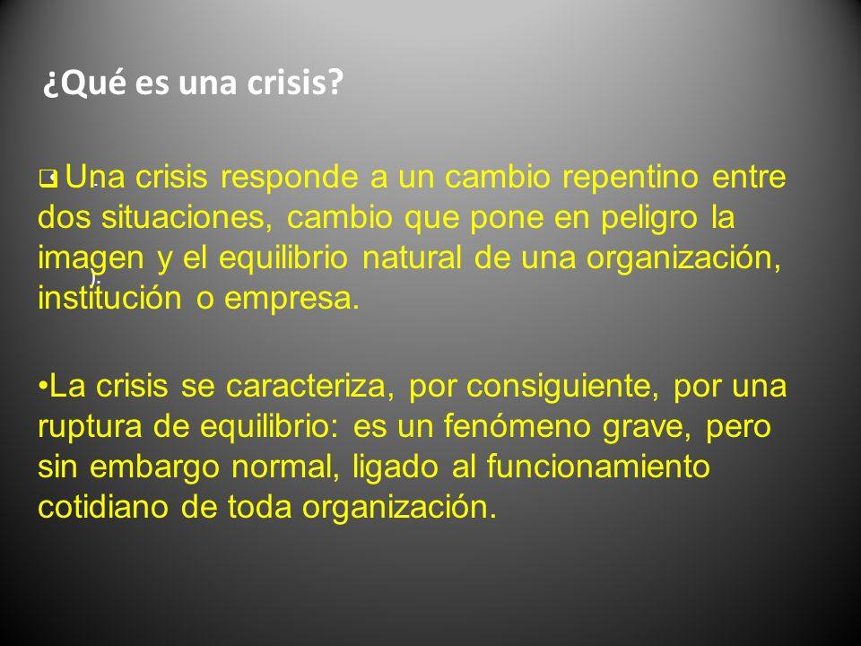 ¿Qué es una crisis?. ). Una crisis responde a un cambio repentino entre dos situaciones, cambio que pone en peligro la imagen y el equilibrio natural
