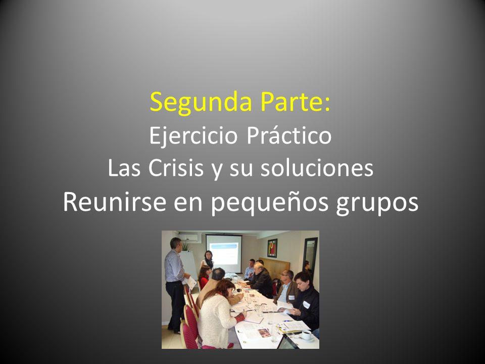 Segunda Parte: Ejercicio Práctico Las Crisis y su soluciones Reunirse en pequeños grupos