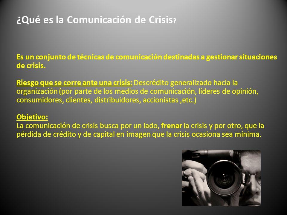 ¿Qué es la Comunicación de Crisis ? Es un conjunto de técnicas de comunicación destinadas a gestionar situaciones de crisis. Riesgo que se corre ante