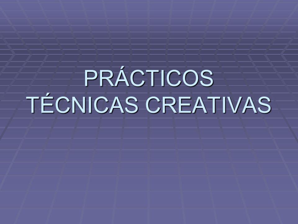PRÁCTICOS TÉCNICAS CREATIVAS