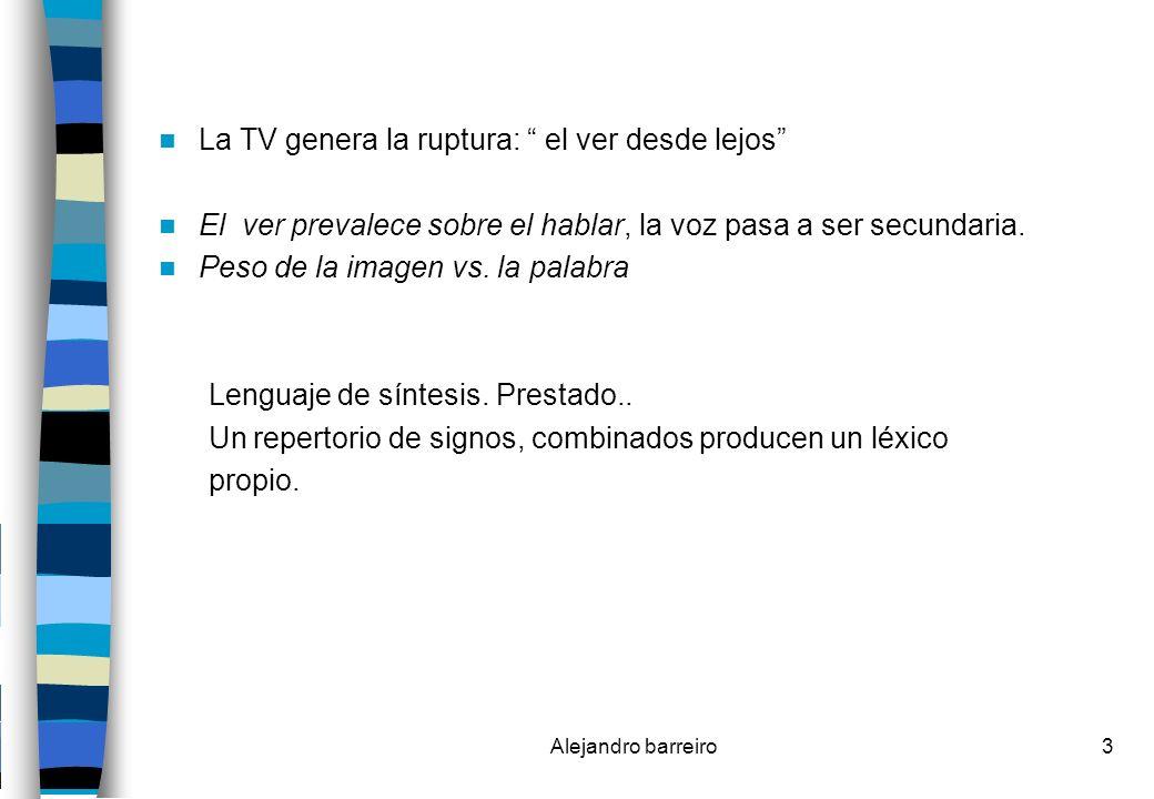 Alejandro barreiro14 La TV: La noción del Tiempo Instala el concepto de actualidad.