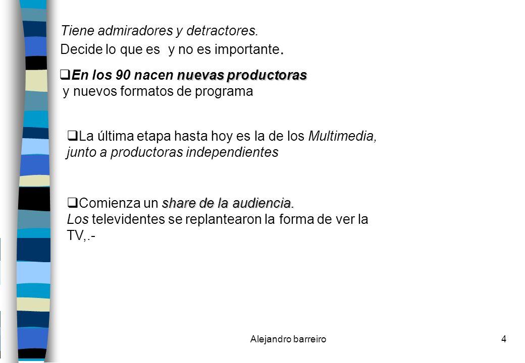 Alejandro barreiro15 La TV: La noción del Tiempo Consecuencias: 1)Amplificación y síntesis de sucesos pre- sentes ( Informativos) 2) Desciende la incidencia de la acción co- lectiva.