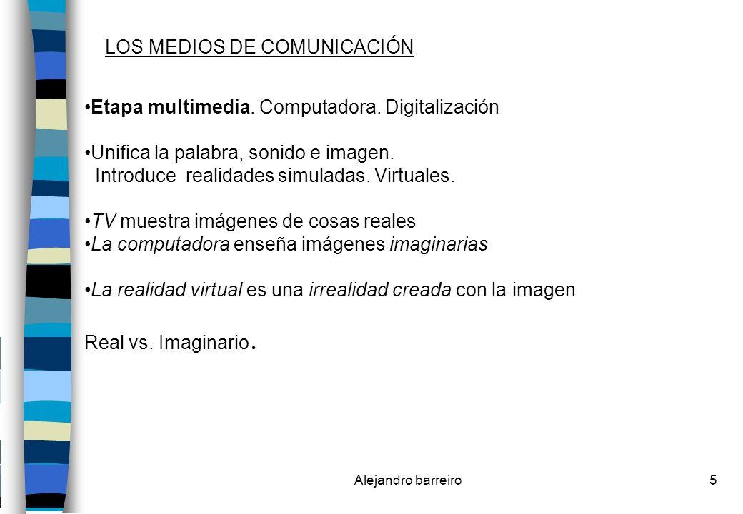 Alejandro barreiro6 LOS MEDIOS Y LA ACCIÓN PÚBLICA El espacio existente de mediación entre el que provoca la noticia y quien lo recibe.