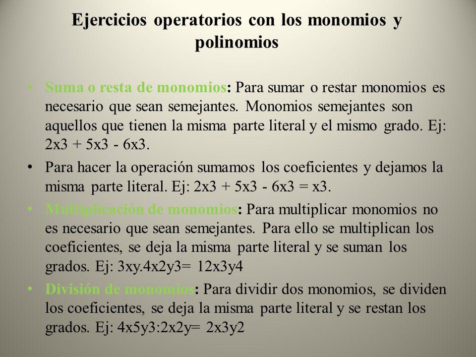 Ejercicios operatorios con los monomios y polinomios Suma o resta de monomios: Para sumar o restar monomios es necesario que sean semejantes. Monomios