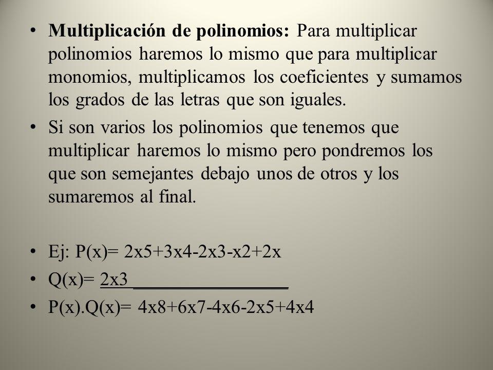 División de polinomios: Para dividir un polinomio y un monomio, ordenamos y completamos los polinomios, dividimos el primer monomio del dividendo por los monomios del divisor, multiplicamos el cociente por el divisor y se lo restamos del dividendo.