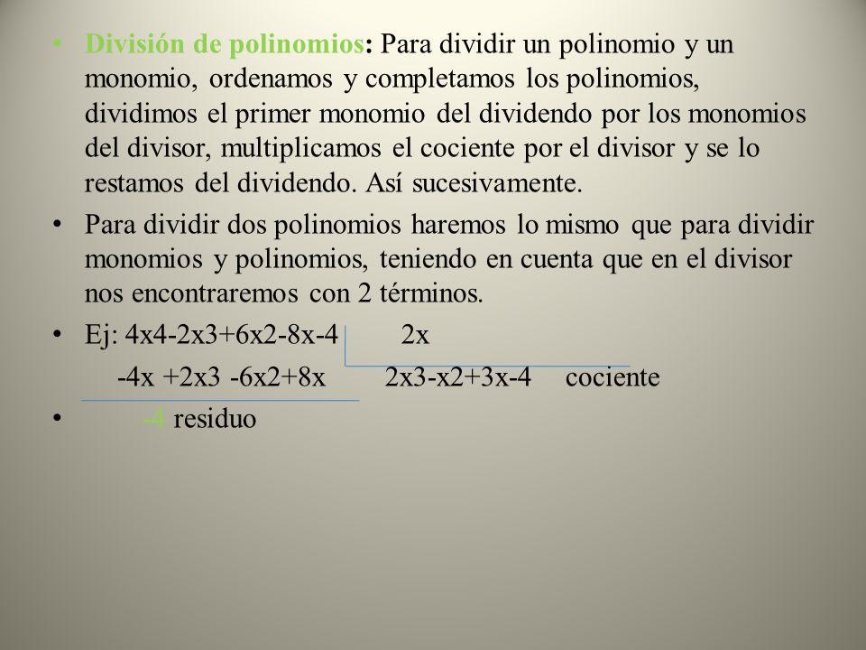 División de polinomios: Para dividir un polinomio y un monomio, ordenamos y completamos los polinomios, dividimos el primer monomio del dividendo por