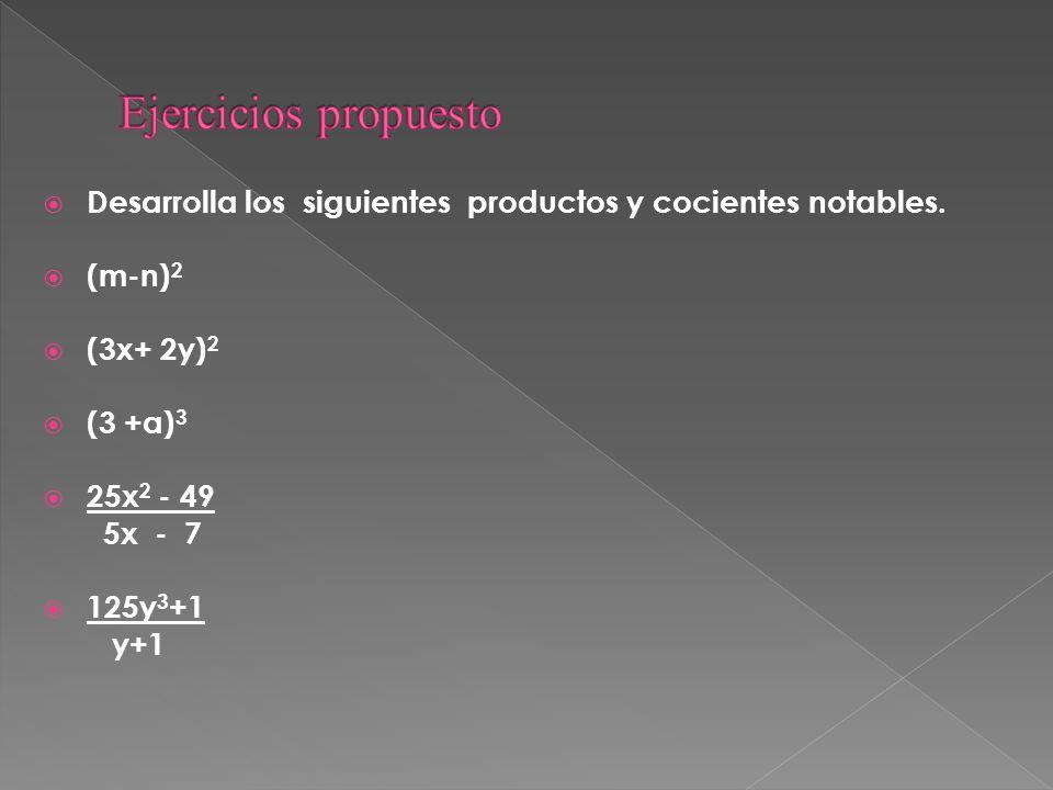 Desarrolla los siguientes productos y cocientes notables. (m-n) 2 (3x+ 2y) 2 (3 +a) 3 25x 2 - 49 5x - 7 125y 3 +1 y+1