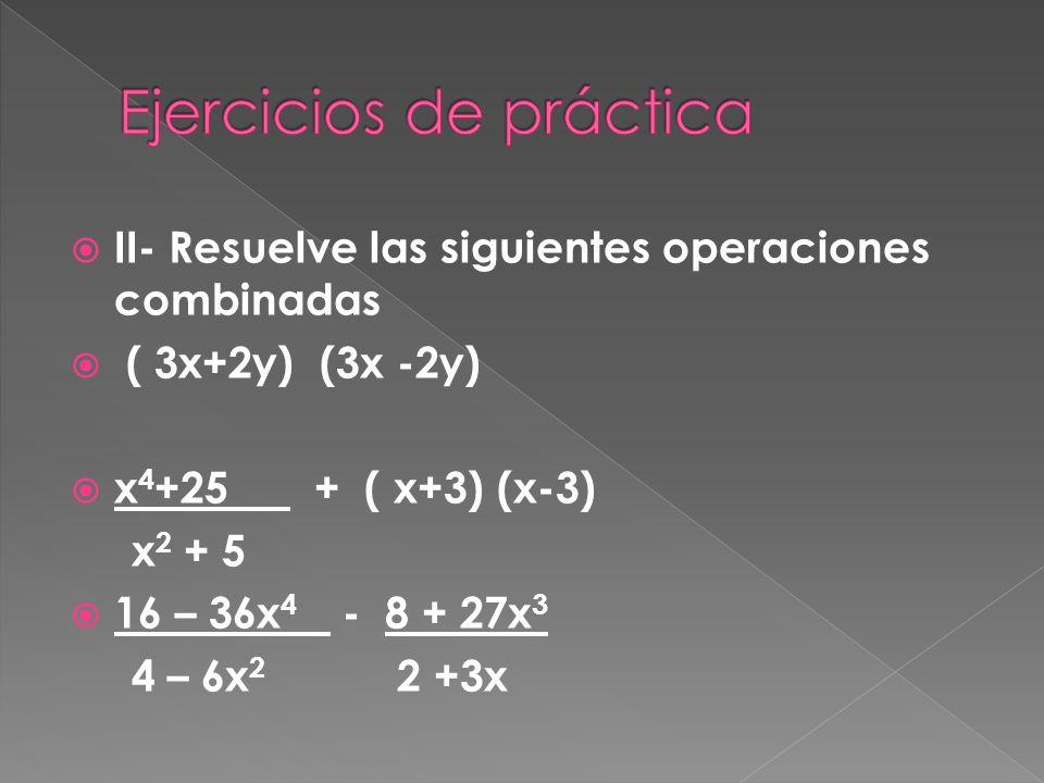 II- Resuelve las siguientes operaciones combinadas ( 3x+2y) (3x -2y) x 4 +25 + ( x+3) (x-3) x 2 + 5 16 – 36x 4 - 8 + 27x 3 4 – 6x 2 2 +3x