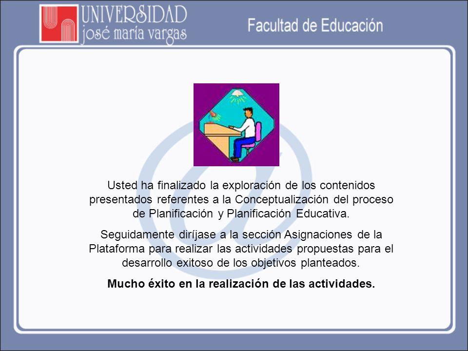 Usted ha finalizado la exploración de los contenidos presentados referentes a la Conceptualización del proceso de Planificación y Planificación Educat