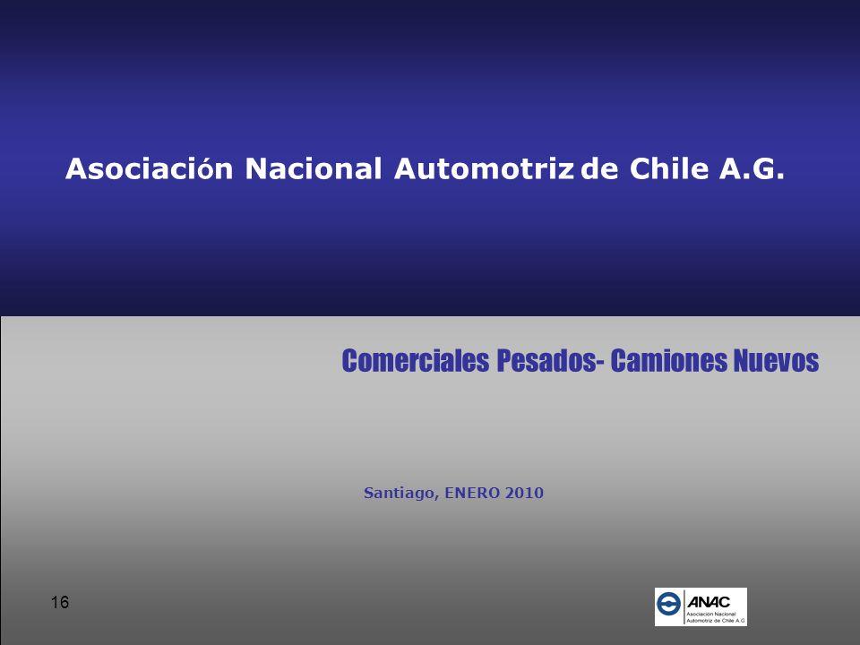 16 Asociaci ó n Nacional Automotriz de Chile A.G. Comerciales Pesados- Camiones Nuevos Santiago, ENERO 2010