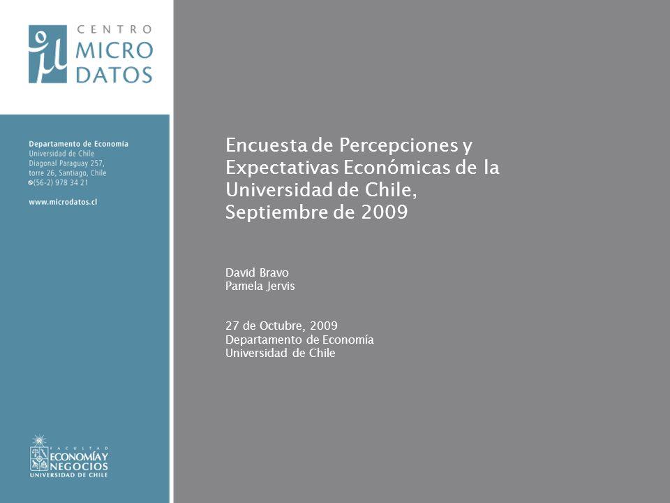 Encuesta de Percepciones y Expectativas Económicas de la Universidad de Chile, Septiembre de 2009 David Bravo Pamela Jervis 27 de Octubre, 2009 Departamento de Economía Universidad de Chile