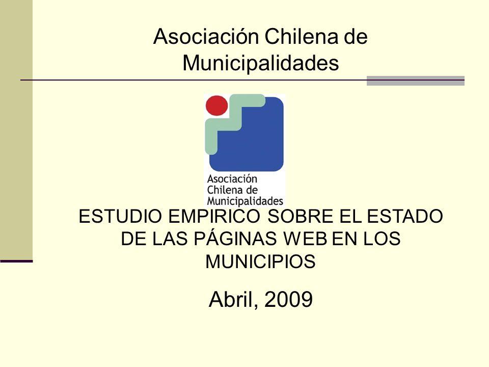 Asociación Chilena de Municipalidades ESTUDIO EMPIRICO SOBRE EL ESTADO DE LAS PÁGINAS WEB EN LOS MUNICIPIOS Abril, 2009