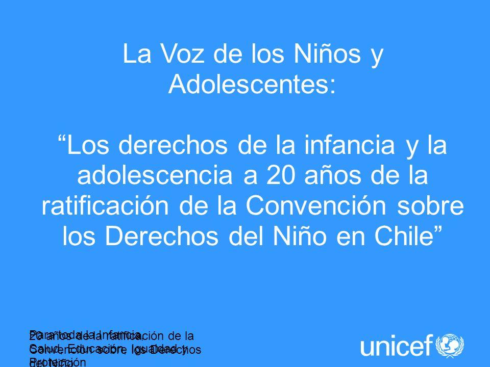 Para toda la Infancia, Salud, Educación, Igualdad y Protección ASI LA HUMANIDAD AVANZA 20 años de la ratificación de la Convención sobre los Derechos del Niño La Voz de los Niños y Adolescentes: Los derechos de la infancia y la adolescencia a 20 años de la ratificación de la Convención sobre los Derechos del Niño en Chile