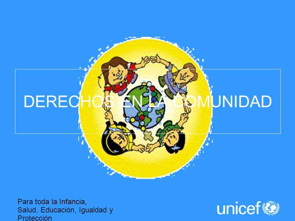Para toda la Infancia, Salud, Educación, Igualdad y Protección ASI LA HUMANIDAD AVANZA DERECHOS EN LA COMUNIDAD