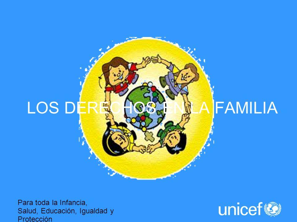 Para toda la Infancia, Salud, Educación, Igualdad y Protección ASI LA HUMANIDAD AVANZA LOS DERECHOS EN LA FAMILIA