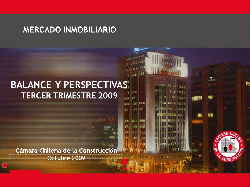 BALANCE Y PERSPECTIVAS TERCER TRIMESTRE 2009 Cámara Chilena de la Construcción Octubre 2009 MERCADO INMOBILIARIO