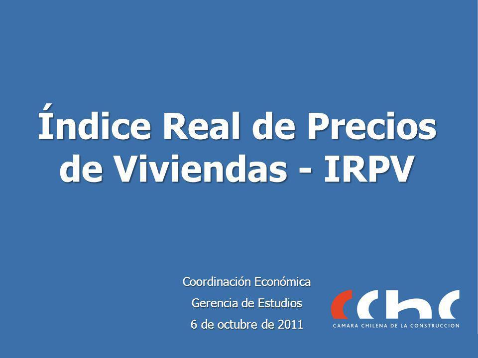 Índice Real de Precios de Viviendas - IRPV Coordinación Económica Gerencia de Estudios 6 de octubre de 2011
