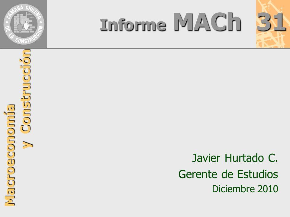 Informe MACh 31 Macroeconomía y Construcción Javier Hurtado C. Gerente de Estudios Diciembre 2010
