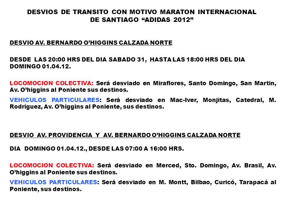 DESVIO AV. BERNARDO OHIGGINS CALZADA NORTE DESDE LAS 20:00 HRS DEL DIA SABADO 31, HASTA LAS 18:00 HRS DEL DIA DOMINGO 01.04.12. LOCOMOCION COLECTIVA: