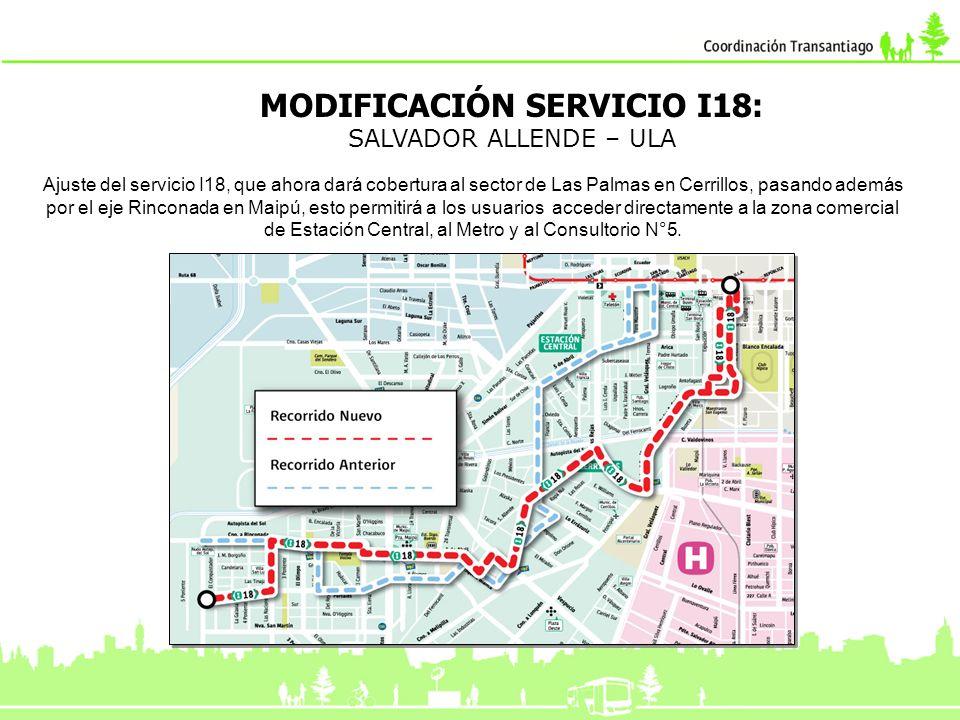 MODIFICACIÓN SERVICIO I18: SALVADOR ALLENDE – ULA Ajuste del servicio I18, que ahora dará cobertura al sector de Las Palmas en Cerrillos, pasando adem